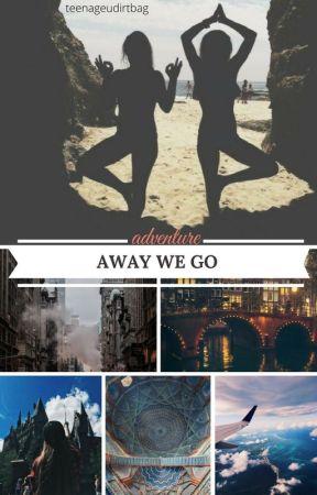 Away we go by teenageudirtbag