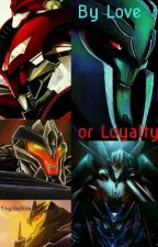 By Love or Loyalty by Skyrisphire