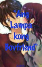Ang Lampa kong Boyfriend by LaiWhite