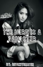 The Nerd Is A Gangster(Book 1) by BitchyBestie