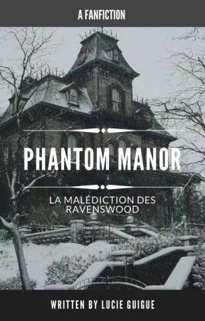 Phantom Manor: La malédiction des Ravenswood by LucieGuigue