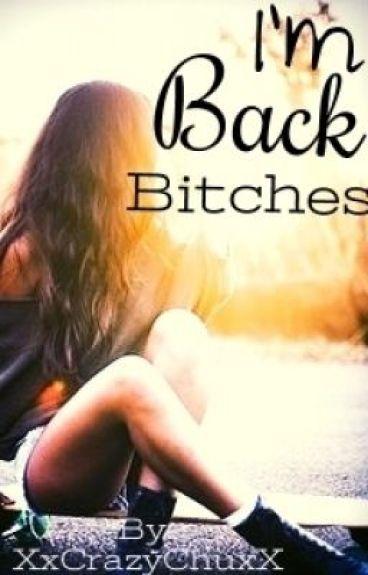 I'm back Bitches