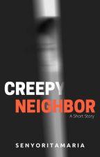Creepy Neighbor (Short Story) by LovelyEljey