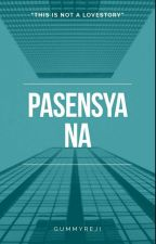 Pasensya na[OneShot] by gummyreji