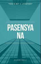 Pasensya na[OneShot] by regpanda00
