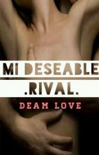 Mi Deseable Rival (+ 18) by DeamLove