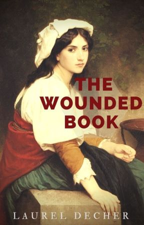 The Wounded Book (ON HOLD FOR EXTENSIVE REVISION) by ldecher
