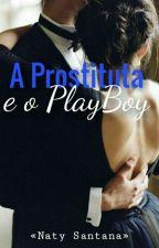 a prostituta e o Playboy  by NatyLS258