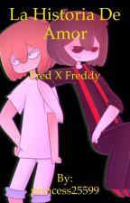 La Historia de Amor Fred x Freddy  by princess25599