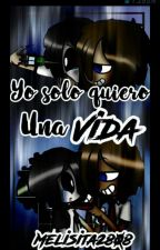 [#FNAFHSAlternative] Yo Solo Quiero Una Vida [AU] by melisita2808