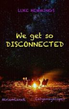 We get so disconnected|| L.H by MiriamLaraR