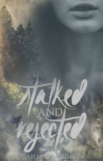 Stalked and Rejected [COMPLETED]