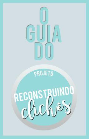 O Guia do Projeto Reconstruindo Clichês by ProjetoReconstruindo