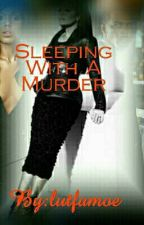 Sleeping With A Murder  by lutfamoe