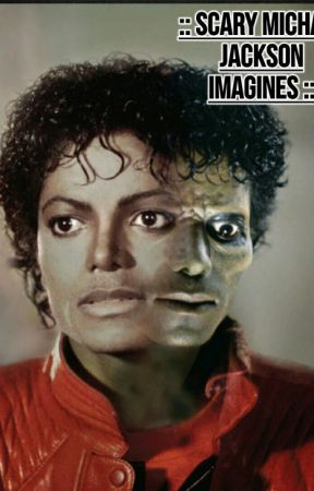 Scary Michael Jackson Imagines by Writing_Is__Lyfe