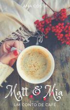 Matt e Mia - Um Conto de Café by CCarol15