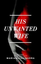 His Unwanted Wife (COMPLETED) by Queen_Uchiha