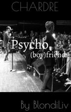 Psycho (boy)friend /Chardre  by BlondiLiv