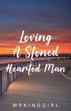 Loving A Stone Hearted Man (Sequel) by MsKindGirl