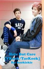 Hate but Care [VKook / TaeKook] by kookiekiu