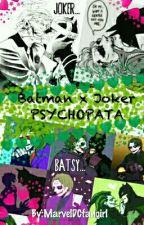Psychopata - Batman x Joker by MarvelDCfangirl
