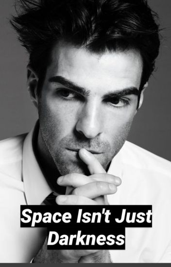 Space Isn't Just Darkness ( Spock Fanfiction)
