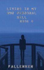 Living In My Own Personal Hell///Book 3 by FallenKen