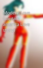 Modern Love (captain america Love story) by loveIRONMAN