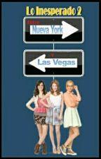 Lo Inesperado 2: Entre Nueva York Y Las Vegas [Complete] by FerMazariegos