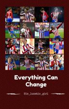 Everything Can Change || Antoine Griezmann by his_lunatic_girl