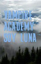 VAMPIRE ACADEMY~SOY LUNA~ by natacastillo24
