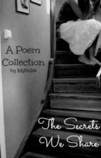 The Secrets We Share: A Poem Collection by MythGal
