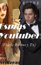Espias Youtubers (Fanfic El Rubius Y Tu) by LaChinna_16