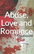 Abuse, Love and Romance by KelseyFenech0