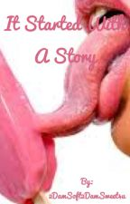 It Started With A Story by 2DamSoft2DamSweet4u