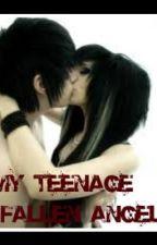 My Teenage Fallen Angel (Book one) by FallenStarXOXO