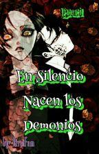En Silencio Nacen los Demonios  by RivaiFem
