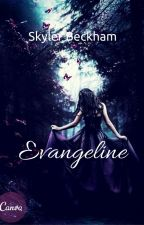 Evangeline by SkylerBckham