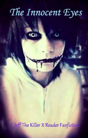 The Innocent Eyes (Jeff The Killer X Reader) by Quin_A678