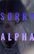 Sorry Alpha by life4onemoreday