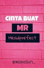 Cinta Buat MrHeadprefect ✔ by _MaeyoGurl