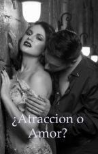 ¿Atracción o amor? [EDITANDO]  by cotorrita0910