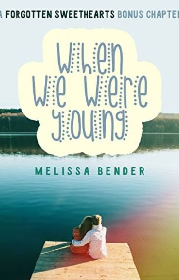When We Were Young: A Forgotten Sweethearts Bonus Chapter by melbender