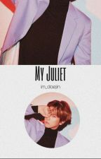 My Juliet || b.b.h  ✓ #Wattys2017 by im_daejin