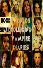 Worlds Colliding (The Vampire Diaries) Book Seven by heartofice97