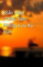 (Sắc Hiệp )Thần Tiên Phong Lưu Ký Full by TrietHoang8