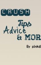 Crush Tips, Advice and more ❤ by lycciii