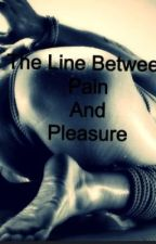 The Line Between Pain and Pleasure by TabithaSanders1
