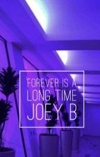 Forever is a long time •Joey B• by mysticalgalaxy