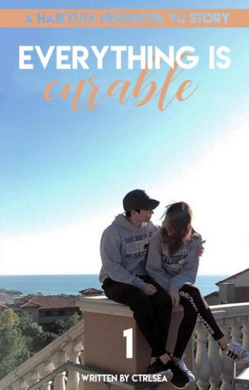Everthing Is Curable | y.nishinoya x reader